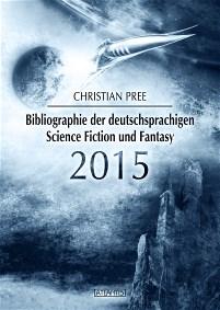 Bibliographie der deutschsprachigen Science Fiction und Fantasy 2015, Christian Pree