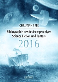 Bibliographie der deutschsprachigen Science Fiction und Fantasy 2016, Christian Pree