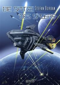 Der Ruul-Konflikt 10: Die Spitze des Speers, Stefan Burban