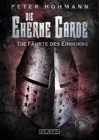 Die Eherne Garde 2: Die Fährte des Einhorns, Peter Hohmann