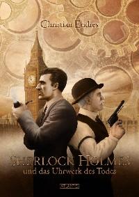 Sherlock Holmes und das Uhrwerk des Todes, Christian Endres