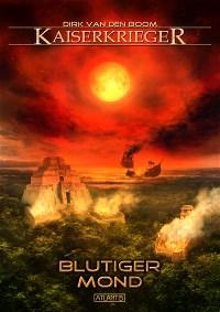 Kaiserkrieger 11: Blutiger Mond, Dirk van den Boom