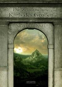 Die Zeitmaschine Karls des Großen, Oliver Henkel